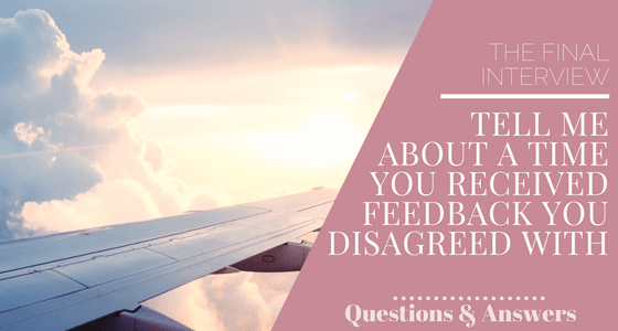 Tell Me About a Time You Received Feedback You Disagreed With
