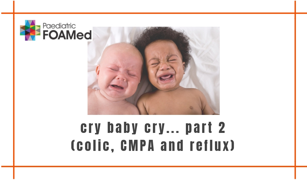 Cry Baby Cry… Part 2 (Colic, CMPA and Reflux)