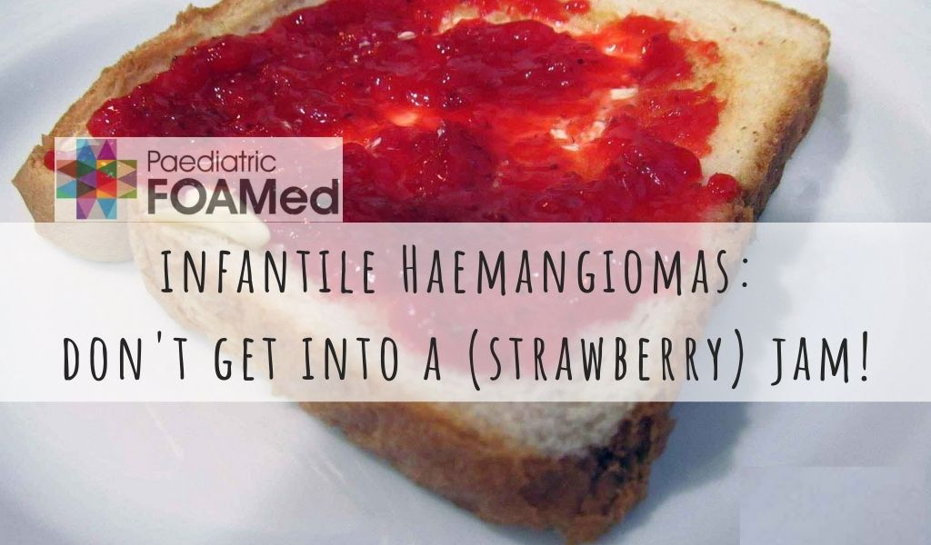 Infantile Haemangiomas – Don't get yourself in a (strawberry) jam!