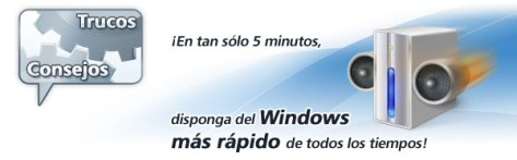 ¡En tan sólo 5 minutos, disponga del Windows más rápido de todos los tiempos!