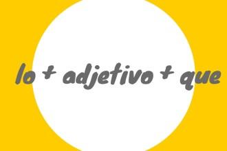 lo + adjetivo + que