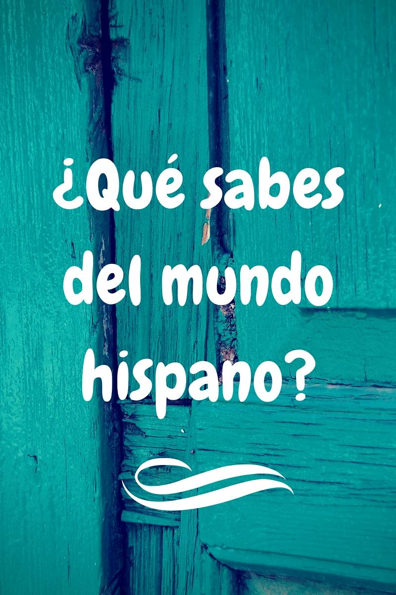 ¿Qué sabes del mundo hispano?
