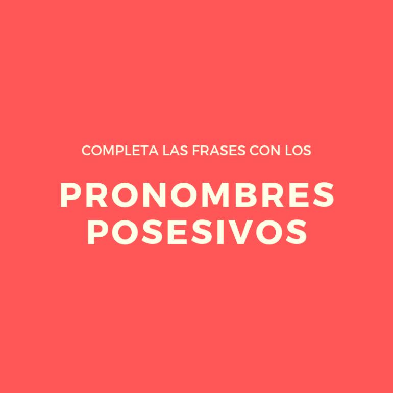 Completa Las Frases Con Los Pronombres Posesivos La Página