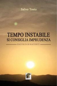 """""""Tempo Instabile – Si consiglia imprudenza"""" di Salvo Tosto"""