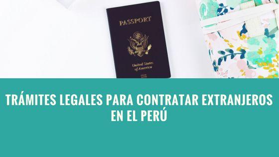 Trámites legales para contratar extranjeros en Perú