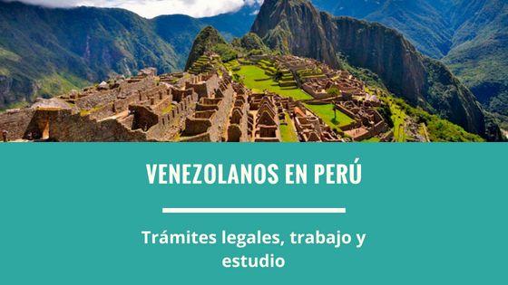 Venezolano en Perú, requisitos para trabajar y estudiar