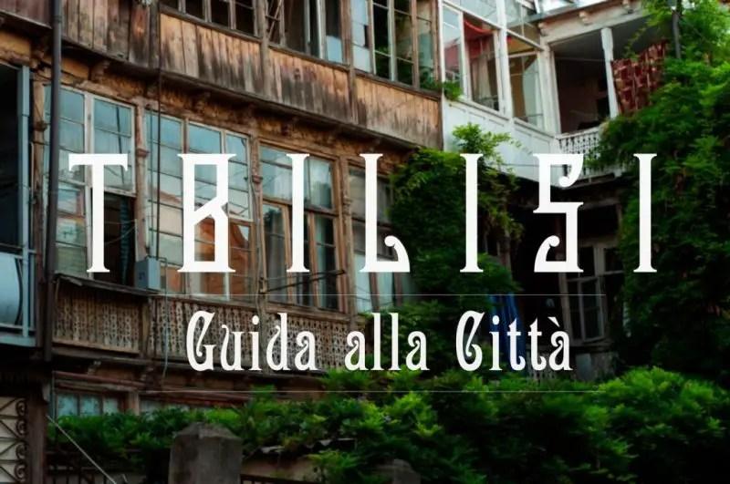 Europa o Asia? Tbilisi, Georgia. Guida alla città