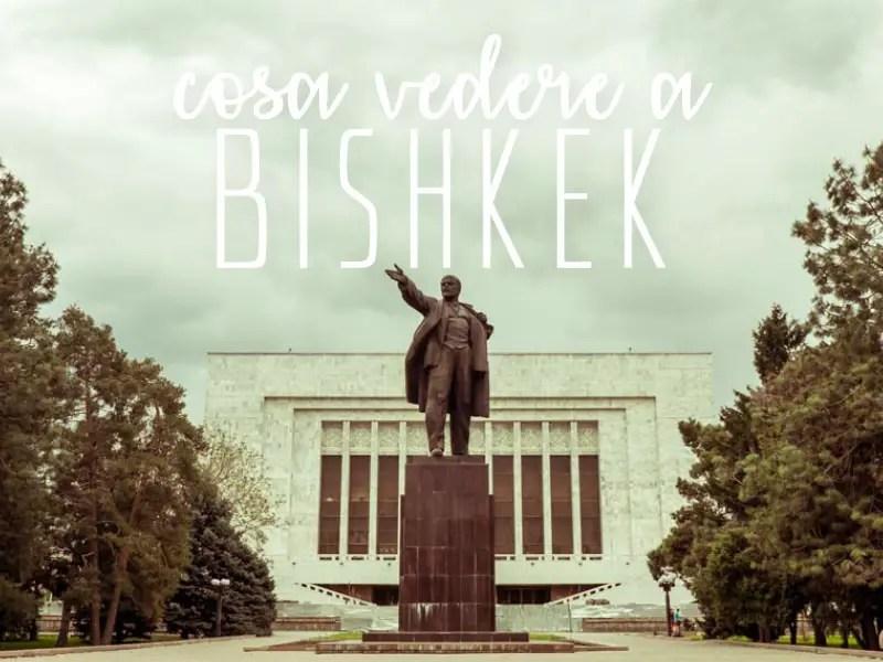 Cosa vedere a Bishkek, la capitale del Kirghizistan