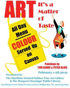 The Maritime Painted Saltbox is pleased to once again have a show of the art of Tom Alway & Peter Blais on display at the Margaret Hennigar Public Library in theLunenburg County Lifestyle Centre in Bridgewater Nova Scotia.  The show runs Feb 1- Feb 28, 2019