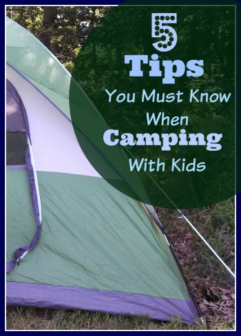 5 Tips You Must Know When Camping with Kids