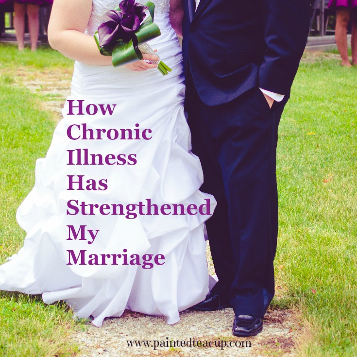 How Chronic Illness Has Strengthened My Marriage. www.paintedtecup.com
