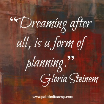 "23 Quotes to inspire you to follow your dreams. ""Dreaming after all, is a form of planning."" –Gloria Steinem"