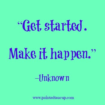 "23 Quotes to inspire you to follow your dreams. ""Get started. Make it happen."" –Unknown"