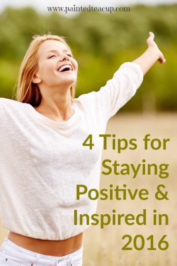 Tips and tricks to helpyou stay positive, motivated & inspired in 2016! www.paintedteacup.com