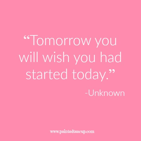 """""""Tomorrow you will wish you had started today."""" 12 Productivity Quotes. www.paintedteacup.com"""