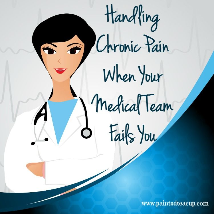 Handling Chronic Pain When Your Medical Team Fails You. Easy actionable tips to help you manage your chronic pain. www.paintedteacup.com