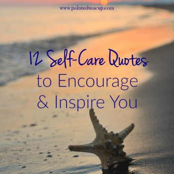 12 encouraging self-care quotes to remind you to take care of yourself and also to remind you that self-care is not selfish! Click to read all 12 quotes!