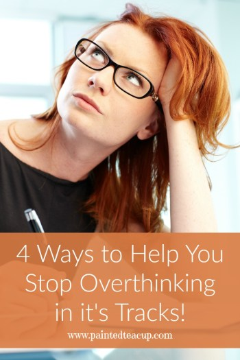 Do you feel like you are often overthinking everything in your life? Learn 4 ways to help you stop overthinking! Click the image to learn more!