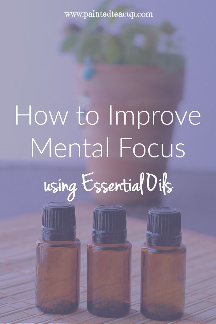 How to Improve Mental Focus using Essential Oils - Painted Teacup