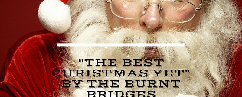 """""""The Best Christmas Yet"""" By The Burnt Bridges"""