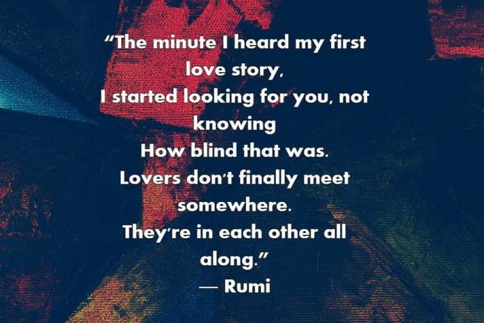 rumi love poems, poem, poetry, love, happiness, love story, looking for love, self love, love yourself, sad, happy, writers, writing, prose