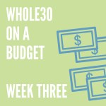 Budget Whole30 Week 3: How Whole30 Can Be Cheaper Than You Think