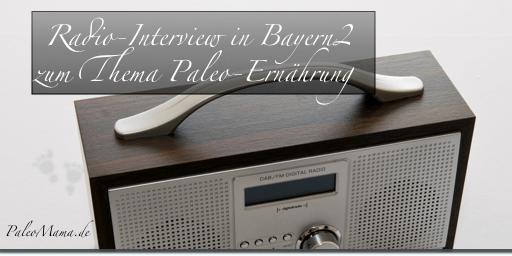 Radiointerview zum Thema Paleo-Trend in Bayern2