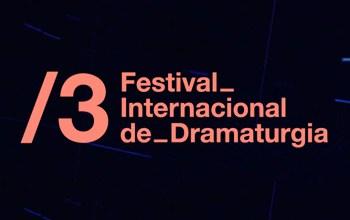 Tercera edición del Festival Internacional de Dramaturgia