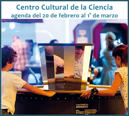 Actividades para curiosos en el Centro Cultural de la Ciencia del 20 de febrero al 1° de marzo