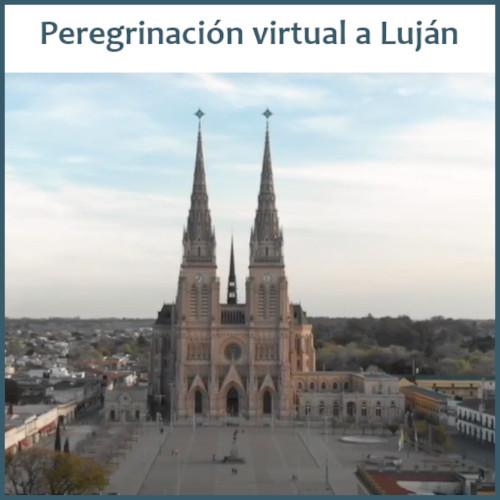 Peregrinación virtual a Luján: detalles de su desarrollo
