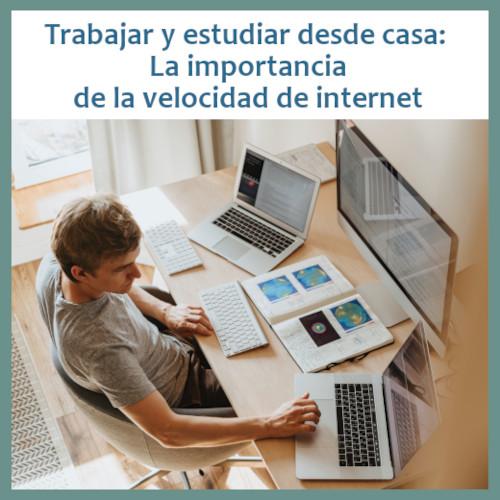 Es importante contar con una internet rápida al trabajar y estudiar desde casa