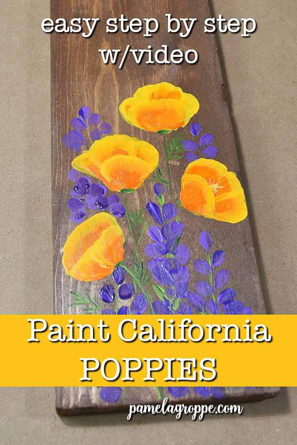 Calfornia poppies and lupine painted on wood with text overlay, Paint California Poppies, easy step by step with video, pamela groppe . com