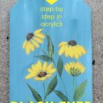 Black Eyed susan painting with text overlay, Learn to Paint Black Eyed Susans with video, step by step in acrylics