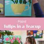 pink tulips in a yellow teacup painting with text overlay, Paint Tulips in a Teacup