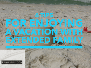6 Tips to Enjoying a Vacation with your Extended Family