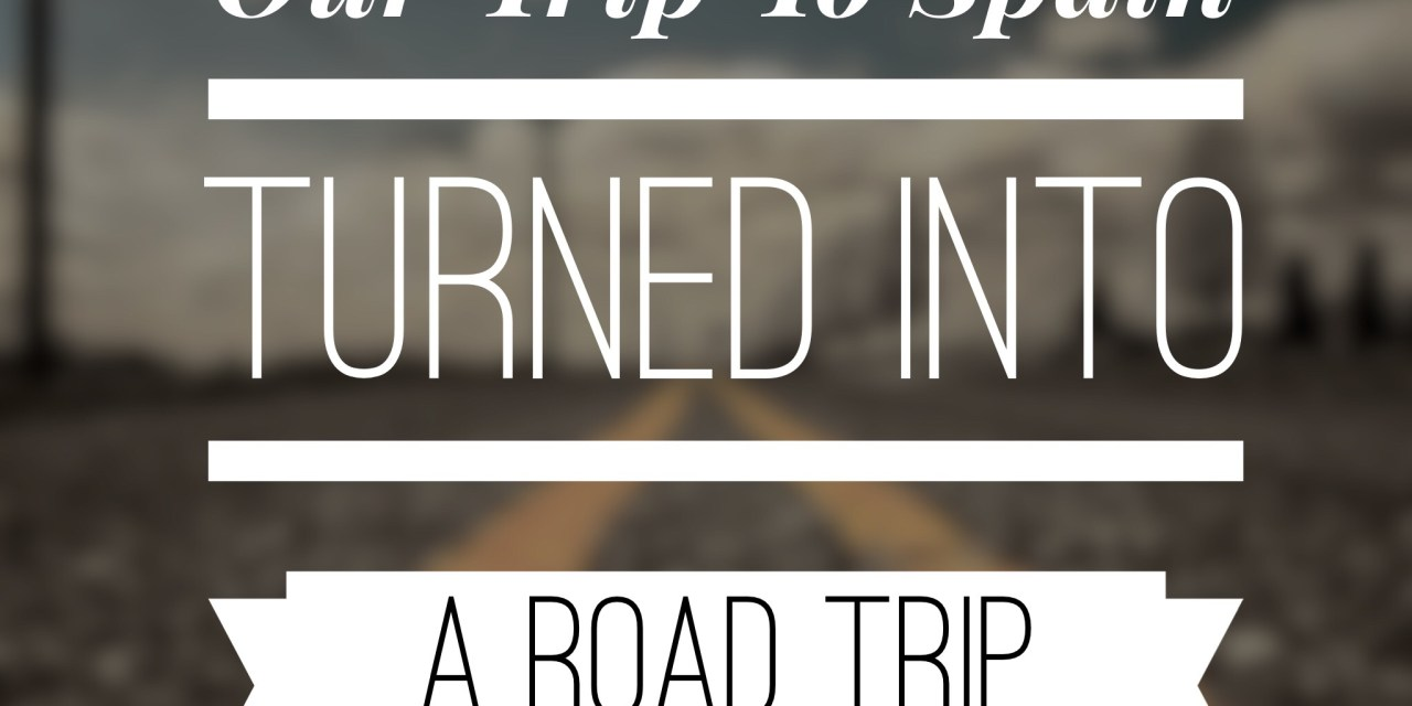 Why our trip to Spain turned into a road trip