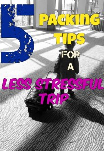 5 Packing Tips for a less stressful trip