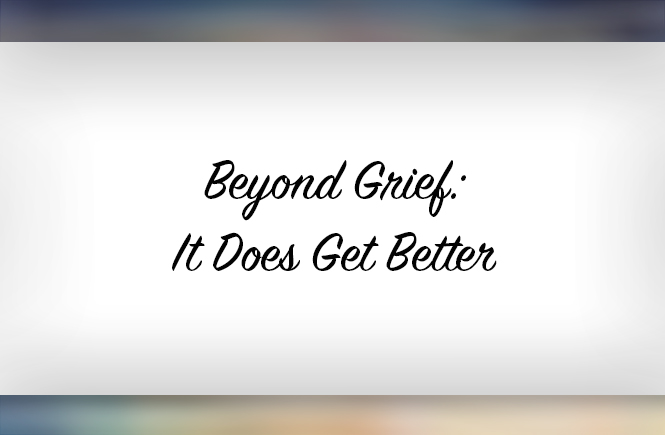 Beyond Grief: It Does Get Better