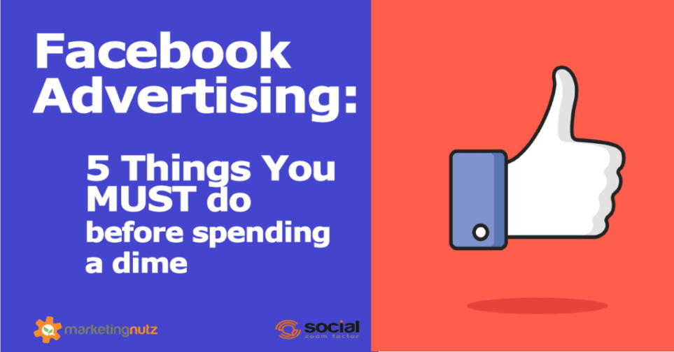 Facebook Advertising: 5 Things You Must do Before Spending 1 Dollar