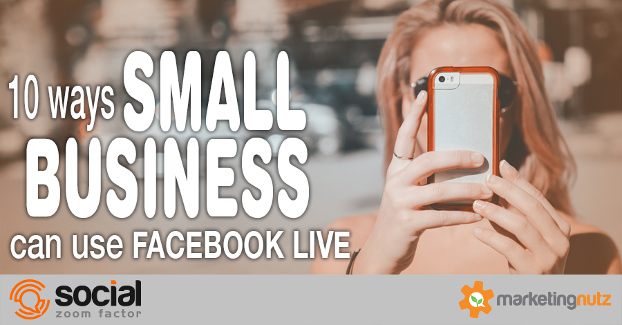 10 Ways Small Business Can Use Facebook Live Video Streaming
