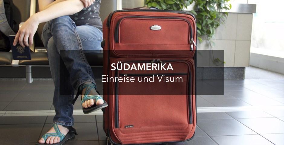 Einreisebestimmungen und Visum für Südamerika