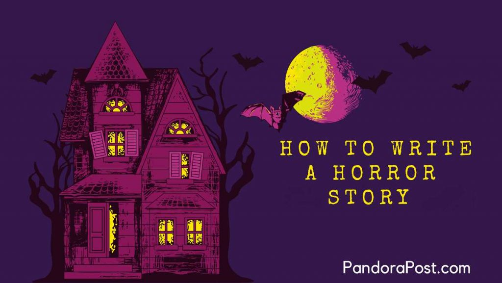 How to Write a Horror (Short Story), Horror (Novel) or a Scary Story: In 7 Steps