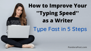 How to Improve Typing Speed as a Writer (Type Fast in 5 Steps)