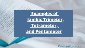 Examples of Iambic Trimeter, Tetrameter, and (Pentameter) in Poetry