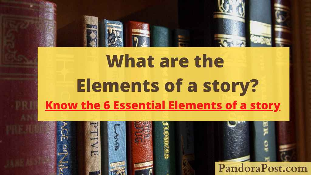 Read more about the article 6 Essential Elements of a Good story