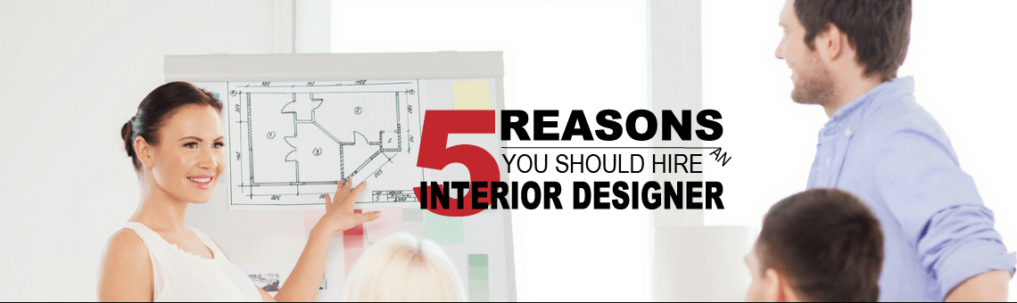 5 Reasons Why You Should Hire an Interior Designer