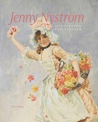 Jenny Nyström : illustratör och pionjär av Barbro Johnsson, Elsebeth Welander-Berggren, Marie Rehnberg