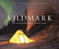 Vildmark : en överlevnadshandbok i nordliga skogar av Ray Mears, Lars Fält