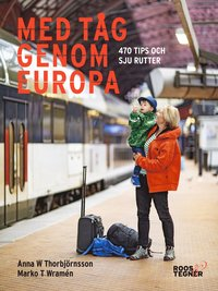 Med tåg genom Europa : 470 tips och sju rutter av Marko T Wramén, Anna W Thorbjörnsson