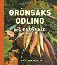 Grönsaksodling : för nybörjare av Lena Israelsson